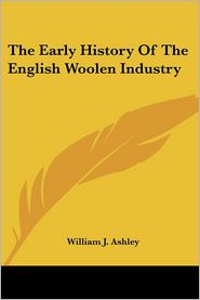 Early History of the English Woolen Industry - William J. Ashley