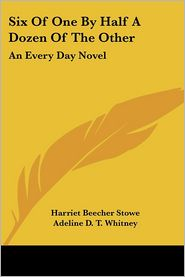 Six of One by Half a Dozen of the Other: An Every Day Novel - Harriet Beecher Stowe, Lucretia P. Hale, Adeline Dutton Whitney
