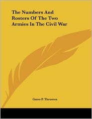 Numbers and Rosters of the Two Armies in the Civil War - Gates P. Thruston