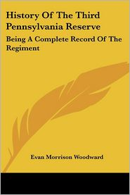 History of the Third Pennsylvania Reserve: Being a Complete Record of the Regiment - Evan Morrison Woodward