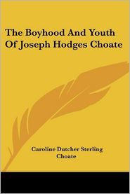 Boyhood and Youth of Joseph Hodges Choate - Caroline Dutcher Sterling Choate