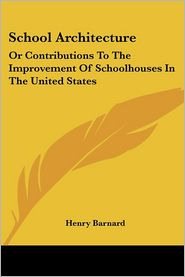 School Architecture: Or Contributions to the Improvement of Schoolhouses in the United States - Henry Barnard