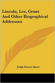 Lincoln, Lee, Grant and Other Biographical Addresses - Judge Emory Speer