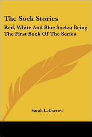 Sock Stories: Red, White and Blue Socks; Being the First Book of the Series