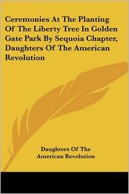 Ceremonies at the Planting of the Liberty Tree in Golden Gate Park by Sequoia Chapter, Daughters of the American Revolution - Daughters of the American Revolution