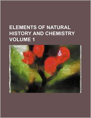 Elements Of Natural History And Chemistry (Volume 1) - Antoine-Fran Ois De Fourcroy