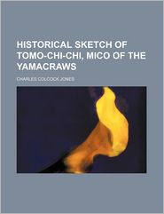 Historical Sketch Of Tomo-Chi-Chi, Mico Of The Yamacraws