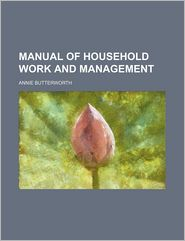 Manual Of Household Work And Management - Annie Butterworth