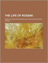 The life of Rossini - Henry Sutherland Edwards