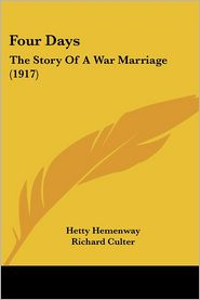 Four Days: The Story of a War Marriage (1917) - Hetty Hemenway, Richard Culter (Illustrator)