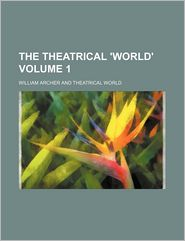 The Theatrical 'World'. (Volume 1)