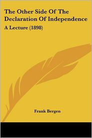 Other Side of the Declaration of Independence: A Lecture (1898) - Frank Bergen