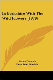 In Berkshire with the Wild Flowers - Elaine Goodale, Dora Read Goodale, William Hamilton Gibson (Illustrator)