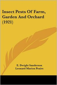 Insect Pests Of Farm, Garden And Orchard (1921) - E. Dwight Sanderson, Leonard Marion Peairs (Editor)