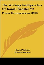 The Writings And Speeches Of Daniel Webster V2 - Daniel Webster, Fletcher Webster (Editor)