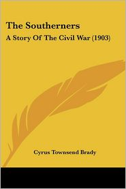 Southerners: A Story of the Civil War (1903) - Cyrus Townsend Brady