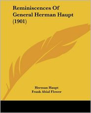 Reminiscences Of General Herman Haupt (1901) - Herman Haupt, Frank Abial Flower