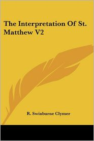 The Interpretation Of St. Matthew - R. Swinburne Clymer