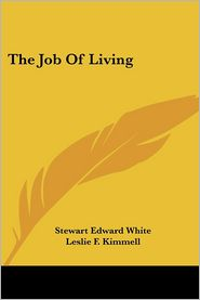 The Job Of Living - Stewart Edward White, Leslie F. Kimmell (Introduction)