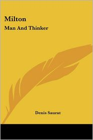 Milton Man and Thinker - Denis Saurat