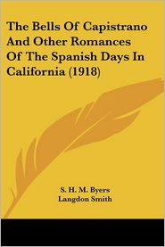 Bells of Capistrano and Other Romances of the Spanish Days in California - S.H.M. Byers, Langdon Smith (Illustrator)