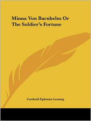 Minna Von Barnhelm or the Soldier's Fort - Cotthold Ephraim Lessing