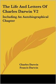 Life and Letters of Charles Darwin (Volume 2): Including an Autobiographical Chapter - Charles Darwin, Francis Darwin (Editor)