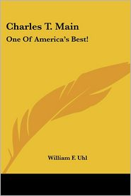 Charles T. Main: One Of America's Best! - William F. Uhl