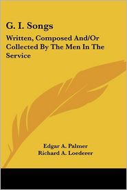 G. I. Songs: Written, Composed And/Or Collected By The Men In The Service - Edgar A. Palmer (Editor), Kurt Werth (Illustrator), Richard A. Loederer (Illustrator)