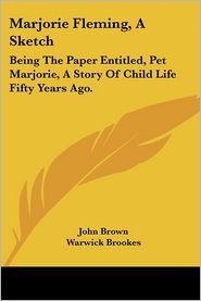 Marjorie Fleming, A Sketch: Being The Paper Entitled, Pet Marjorie, A Story Of Child Life Fifty Years Ago. - John Brown, Warwick Brookes (Illustrator)