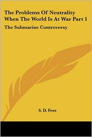 The Problems Of Neutrality When The World Is At War: The Submarine Controversy - S. D. Fess