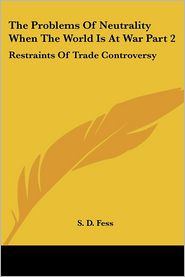 The Problems Of Neutrality When The World Is At War: Restraints Of Trade Controversy - S. D. Fess