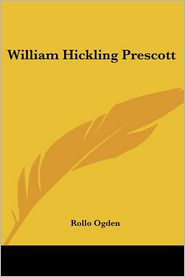 William Hickling Prescott - Rollo Ogden
