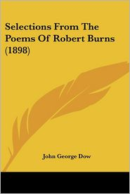 Selections From The Poems Of Robert Burns (1898) - John George Dow (Editor)