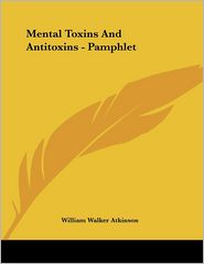 Mental Toxins and Antitoxins - Pamphlet - William Walker Atkinson