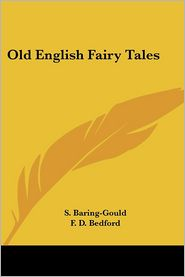 Old English Fairy Tales - Sabine Baring-Gould (Editor), F.D. Bedford (Illustrator)