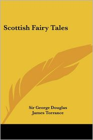 Scottish Fairy Tales - Sir George Douglas (Editor), James Torrance (Illustrator)