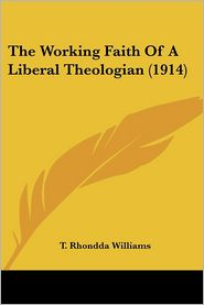 The Working Faith Of A Liberal Theologian (1914) - T. Rhondda Williams
