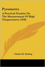 Pyrometry: A Practical Treatise on the Measurement of High Temperatures (1920) - Charles R. Darling