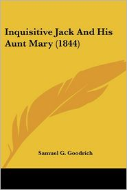 Inquisitive Jack and His Aunt Mary - Samuel G. Goodrich