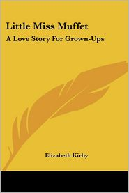 Little Miss Muffet: A Love Story for Grown-Ups - Elizabeth Kirby