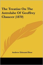 The Treatise On The Astrolabe Of Geoffrey Chaucer (1870) - Andrew Edmund Brae (Editor)