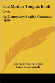 The Mother Tongue, Book Two - George Lyman Kittredge, Sarah Louise Arnold