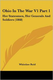 Ohio in the War V1 Part 1: Her Statesmen, Her Generals and Soldiers (1868) - Whitelaw Reid