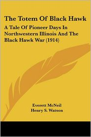 Totem of Black Hawk: A Tale of Pioneer Days in Northwestern Illinois and the Black Hawk War (1914) - Everett McNeil, Henry S. Watson (Illustrator)