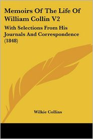 Memoirs of the Life of William Collin V2: With Selections from His Journals and Correspondence (1848) - Wilkie Collins