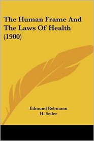 Human Frame and the Laws of Health - Edmund Rebmann, H. Seiler, F.W. Keeble (Translator)