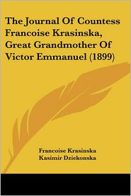 The Journal of Countess Francoise Krasinska, Great Grandmother of Victor Emmanuel (1899) - Francoise Krasinska, Kasimir Dziekonska (Translator)