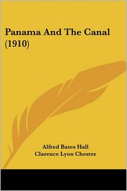 Panama and the Canal (1910) - Alfred Bates Hall, Clarence Lyon Chester