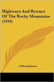 Highways and Byways of the Rocky Mountains (1910) - Clifton Johnson